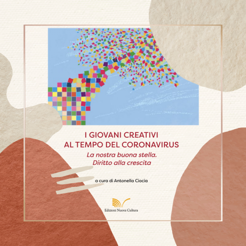 I giovani creativi al tempo del coronavirus. La nostra buona stella. Diritto alla crescita. A cura di Antonella Ciocia (Cnr-Irpps)
